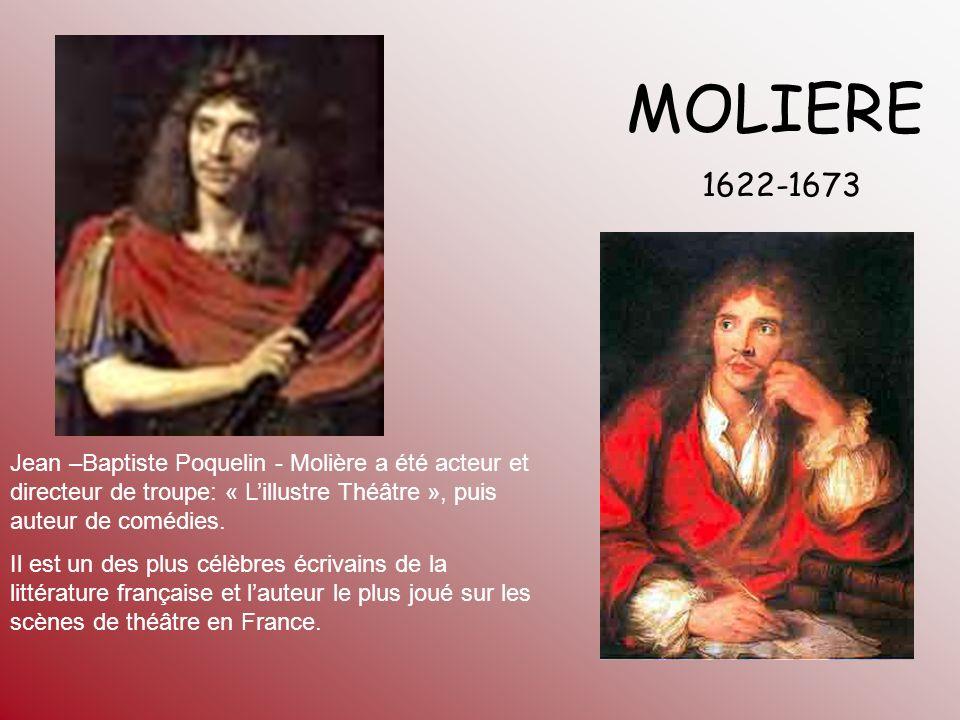 MOLIERE 1622-1673 Jean –Baptiste Poquelin - Molière a été acteur et directeur de troupe: « Lillustre Théâtre », puis auteur de comédies. Il est un des