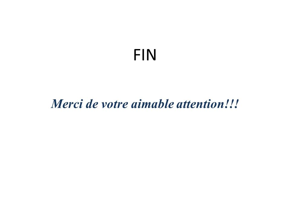 FIN Merci de votre aimable attention!!!