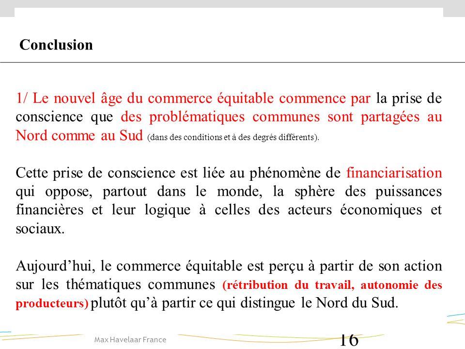 Max Havelaar France 16 1/ Le nouvel âge du commerce équitable commence par la prise de conscience que des problématiques communes sont partagées au Nord comme au Sud (dans des conditions et à des degrés différents).