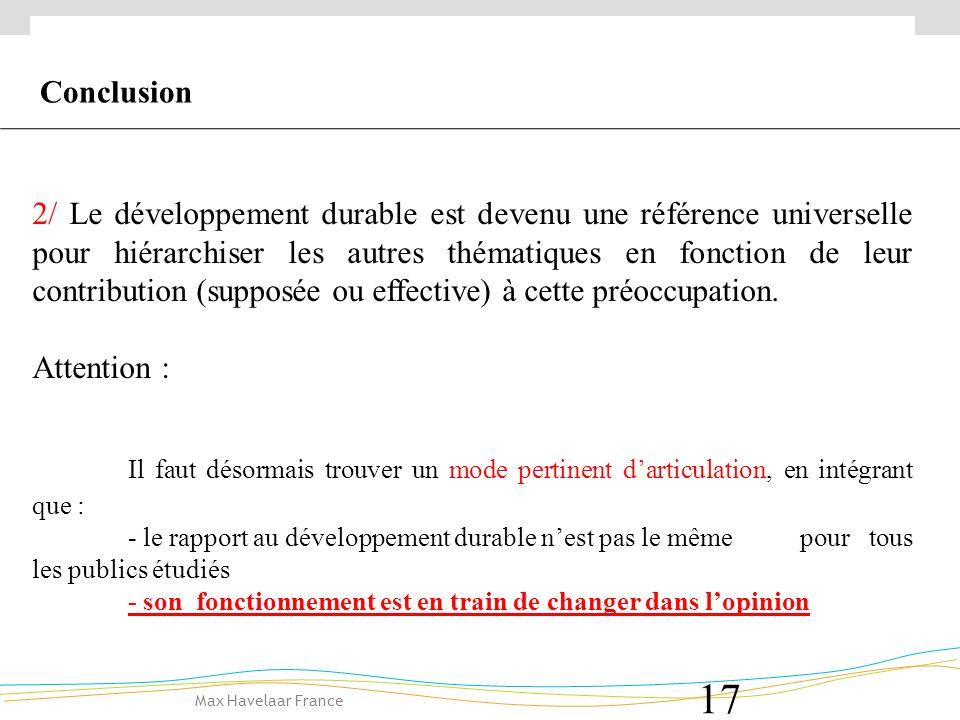 Max Havelaar France 17 2/ Le développement durable est devenu une référence universelle pour hiérarchiser les autres thématiques en fonction de leur contribution (supposée ou effective) à cette préoccupation.