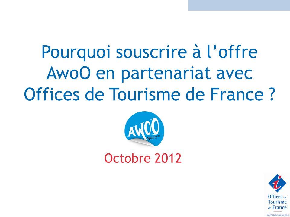 Pourquoi souscrire à loffre AwoO en partenariat avec Offices de Tourisme de France ? Octobre 2012