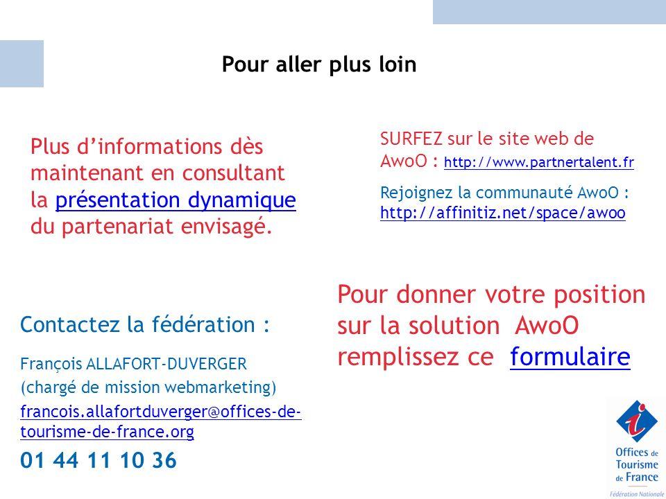 Pour aller plus loin Contactez la fédération : François ALLAFORT-DUVERGER (chargé de mission webmarketing) francois.allafortduverger@offices-de- touri