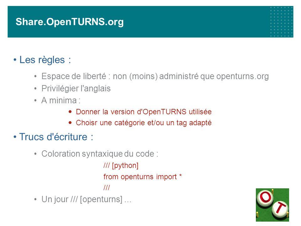 Share.OpenTURNS.org Les règles : Espace de liberté : non (moins) administré que openturns.org Privilégier l'anglais A minima : Donner la version d'Ope