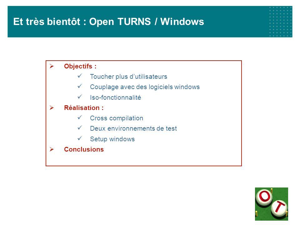 Et très bientôt : Open TURNS / Windows Objectifs : Toucher plus dutilisateurs Couplage avec des logiciels windows Iso-fonctionnalité Réalisation : Cro