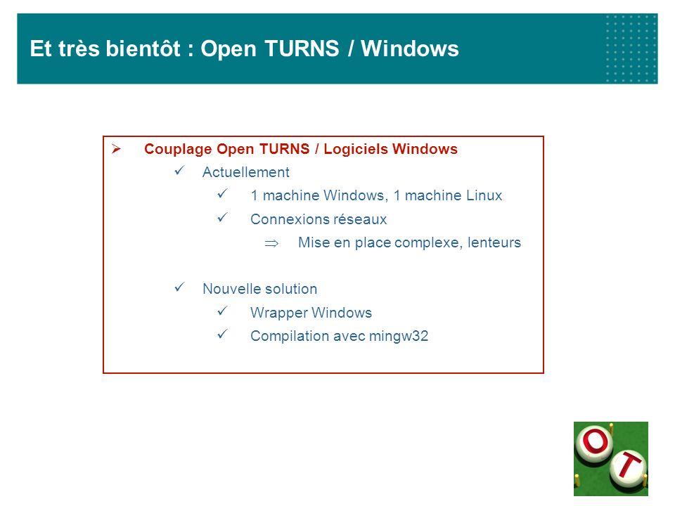 Et très bientôt : Open TURNS / Windows Couplage Open TURNS / Logiciels Windows Actuellement 1 machine Windows, 1 machine Linux Connexions réseaux Mise