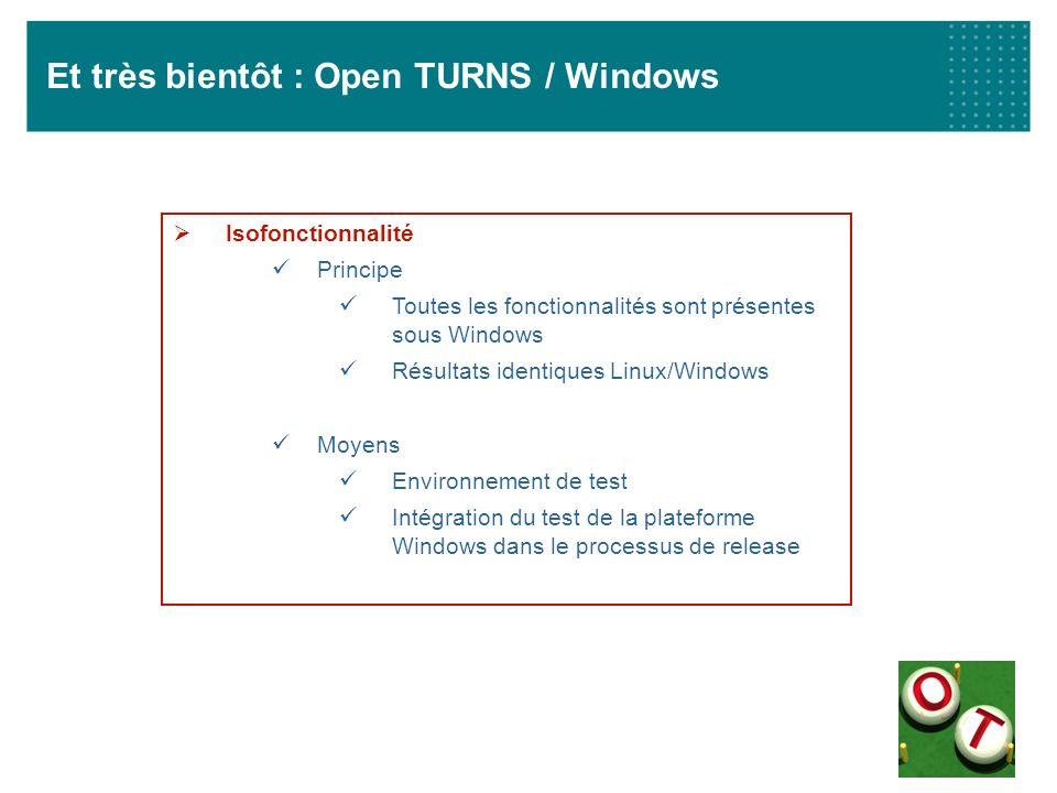 Et très bientôt : Open TURNS / Windows Isofonctionnalité Principe Toutes les fonctionnalités sont présentes sous Windows Résultats identiques Linux/Wi