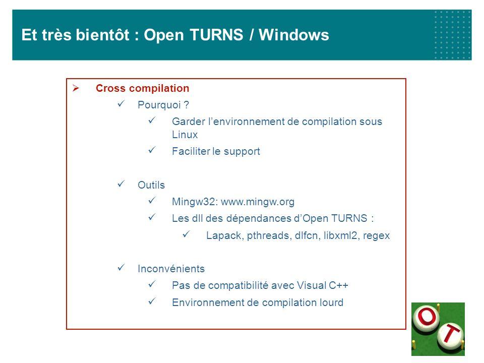 Et très bientôt : Open TURNS / Windows Cross compilation Pourquoi ? Garder lenvironnement de compilation sous Linux Faciliter le support Outils Mingw3
