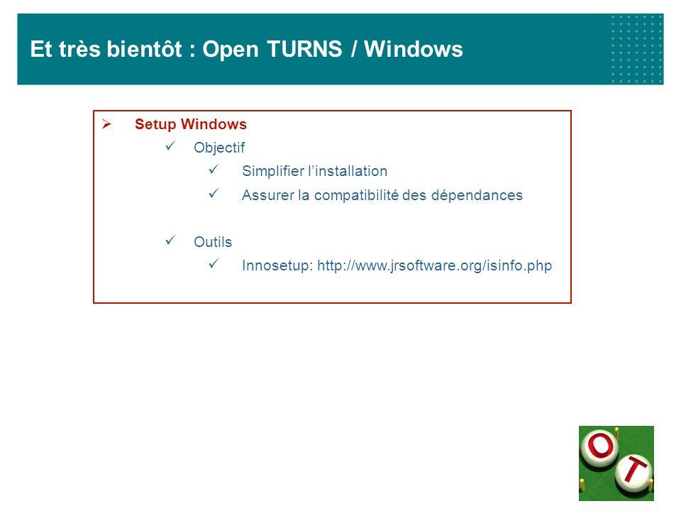 Et très bientôt : Open TURNS / Windows Setup Windows Objectif Simplifier linstallation Assurer la compatibilité des dépendances Outils Innosetup: http