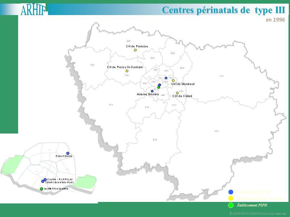 Les réseaux © 2008 ARHIF-CRAMIF tous droits réservés Centres périnatals de type III en 1996 Établissement Public de Santé Établissement AP-HP Établiss