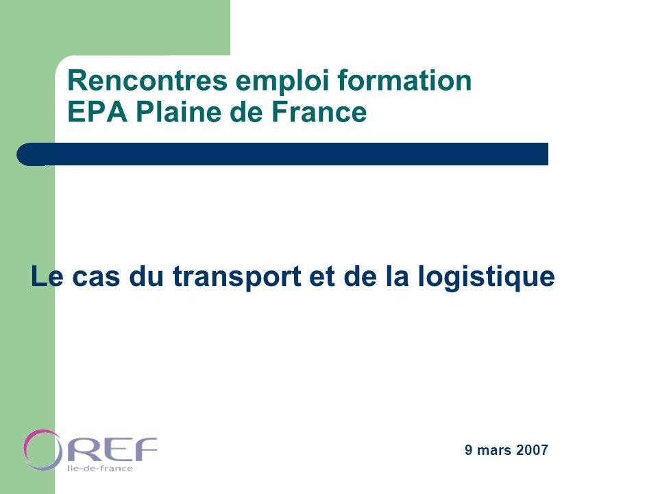 Rencontres emploi formation EPA Plaine de France Le cas du transport et de la logistique 9 mars 2007