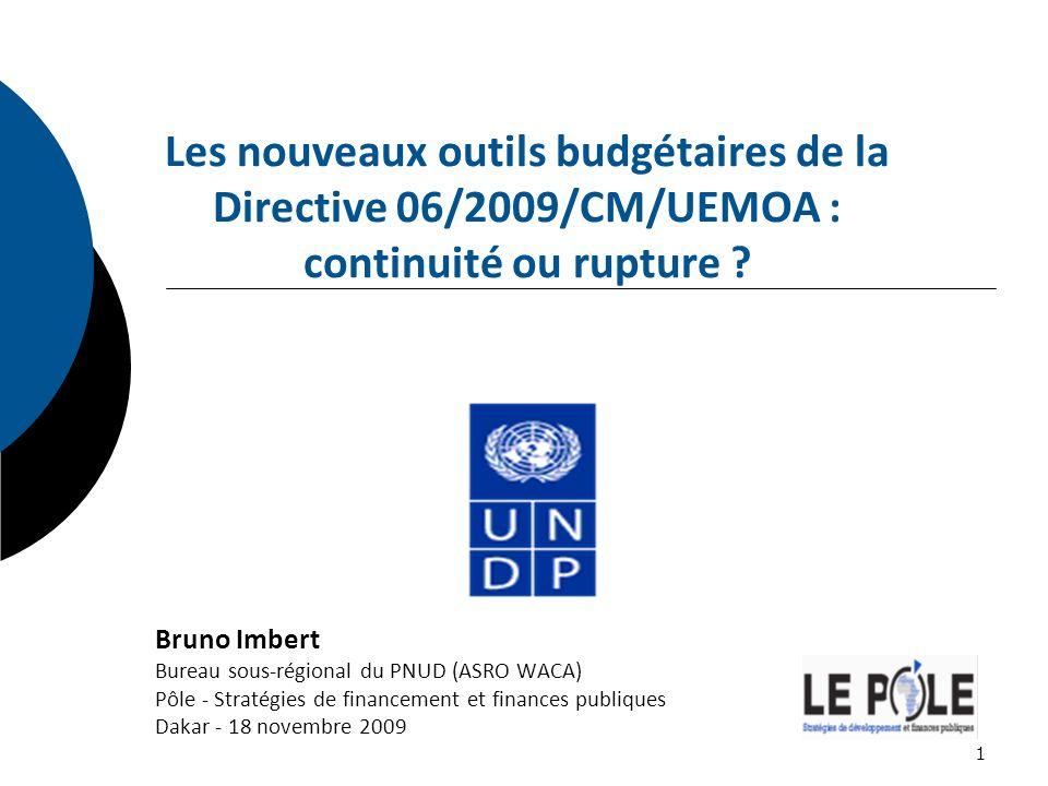 Les nouveaux outils budgétaires de la Directive 06/2009/CM/UEMOA : continuité ou rupture ? Bruno Imbert Bureau sous-régional du PNUD (ASRO WACA) Pôle