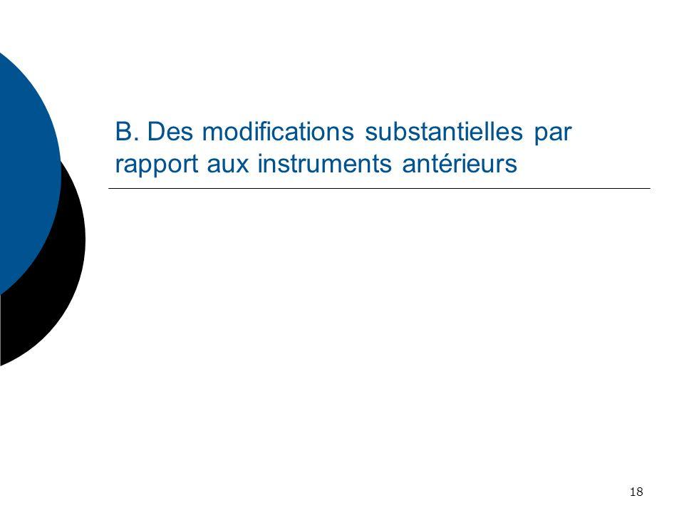 B. Des modifications substantielles par rapport aux instruments antérieurs 18