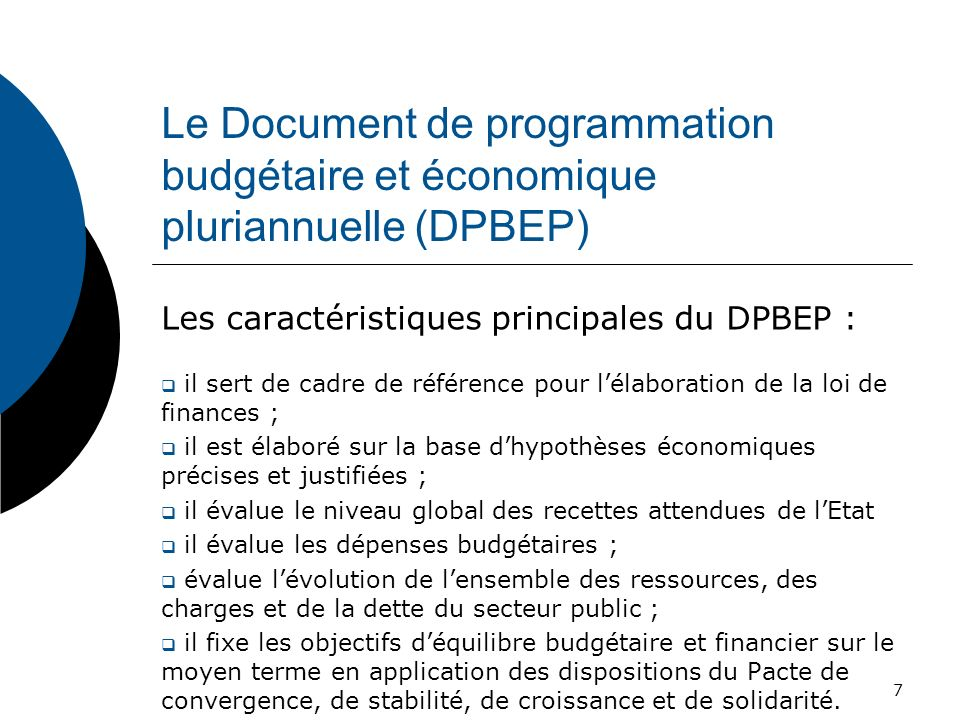 Le Document de programmation budgétaire et économique pluriannuelle (DPBEP) Les caractéristiques principales du DPBEP : il sert de cadre de référence