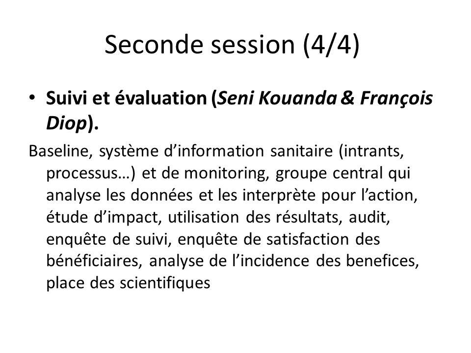 Seconde session (4/4) Suivi et évaluation (Seni Kouanda & François Diop). Baseline, système dinformation sanitaire (intrants, processus…) et de monito