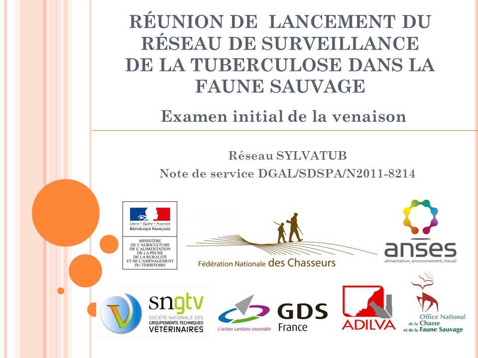 RÉUNION DE LANCEMENT DU RÉSEAU DE SURVEILLANCE DE LA TUBERCULOSE DANS LA FAUNE SAUVAGE Réseau SYLVATUB Note de service DGAL/SDSPA/N2011-8214 Examen in