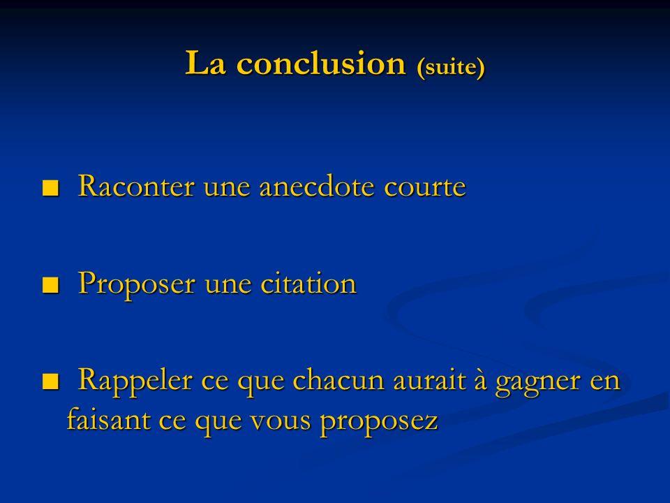 La conclusion (suite) Raconter une anecdote courte Raconter une anecdote courte Proposer une citation Proposer une citation Rappeler ce que chacun aur