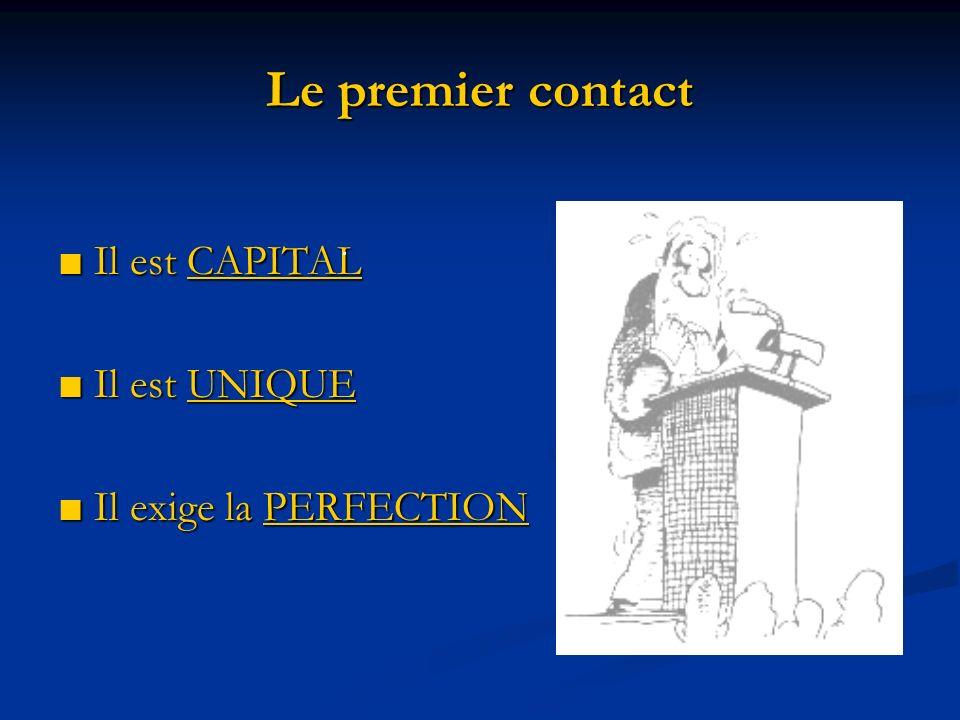 Le premier contact Il est CAPITAL Il est CAPITAL Il est UNIQUE Il est UNIQUE Il exige la PERFECTION Il exige la PERFECTION.