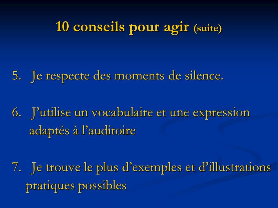 10 conseils pour agir (suite) 5. Je respecte des moments de silence. 5. Je respecte des moments de silence. 6. Jutilise un vocabulaire et une expressi