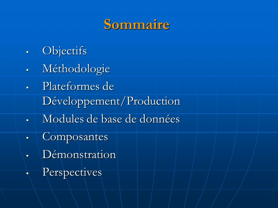 Sommaire Objectifs Objectifs Méthodologie Méthodologie Plateformes de Développement/Production Plateformes de Développement/Production Modules de base