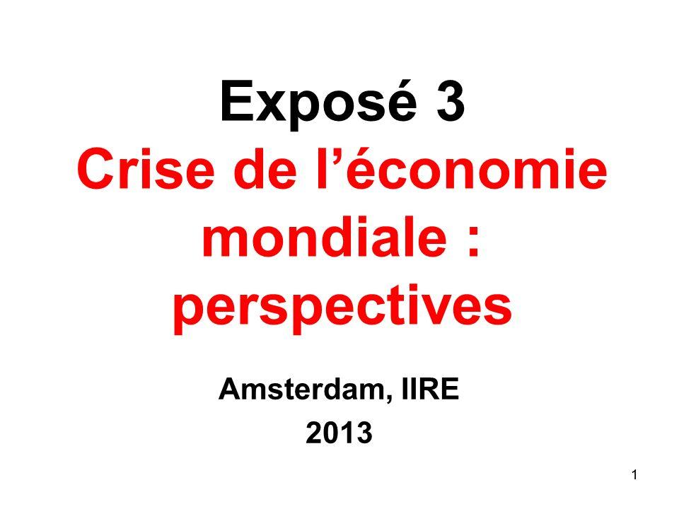 1 Exposé 3 Crise de léconomie mondiale : perspectives Amsterdam, IIRE 2013 1