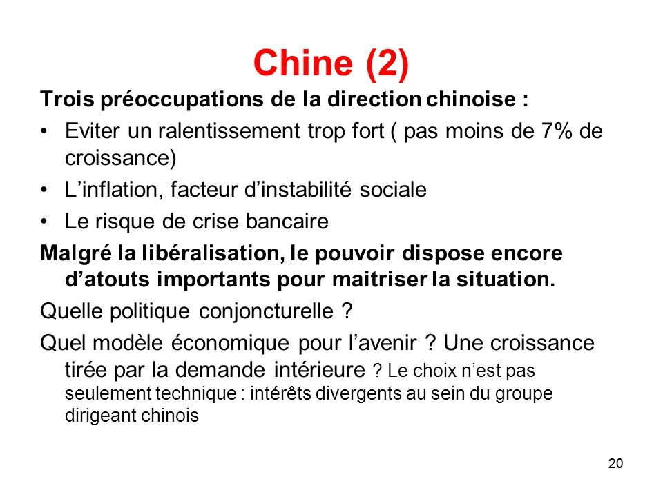 20 Chine (2) Trois préoccupations de la direction chinoise : Eviter un ralentissement trop fort ( pas moins de 7% de croissance) Linflation, facteur d