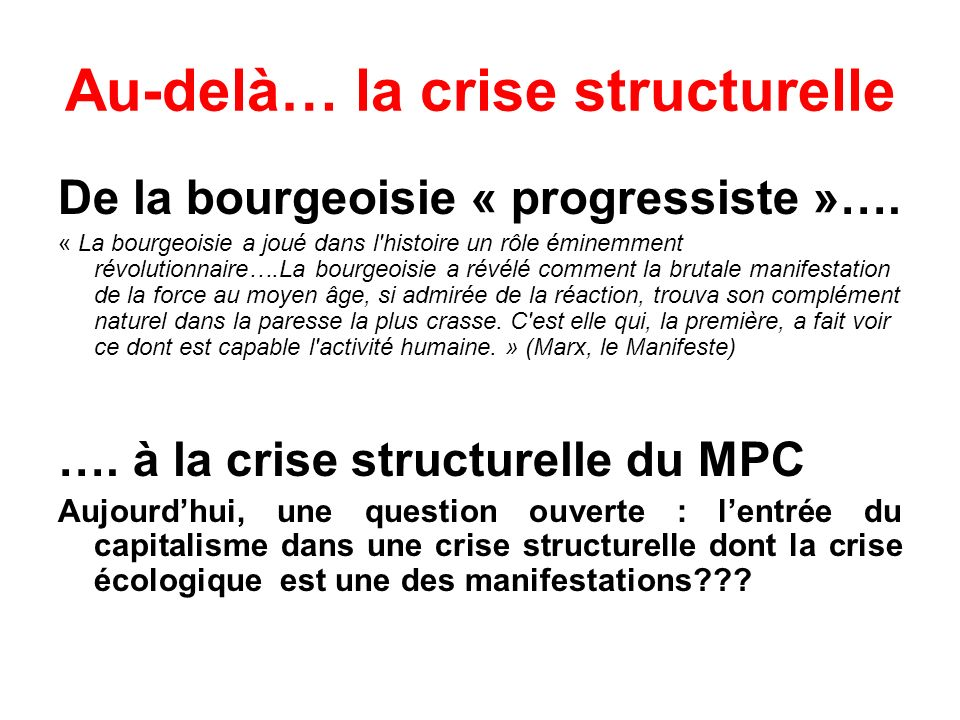 Au-delà… la crise structurelle De la bourgeoisie « progressiste »…. « La bourgeoisie a joué dans l'histoire un rôle éminemment révolutionnaire….La bou