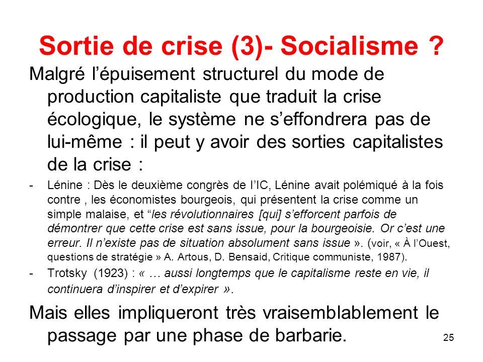 25 Sortie de crise (3)- Socialisme ? Malgré lépuisement structurel du mode de production capitaliste que traduit la crise écologique, le système ne se