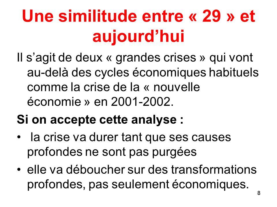 8 Une similitude entre « 29 » et aujourdhui Il sagit de deux « grandes crises » qui vont au-delà des cycles économiques habituels comme la crise de la