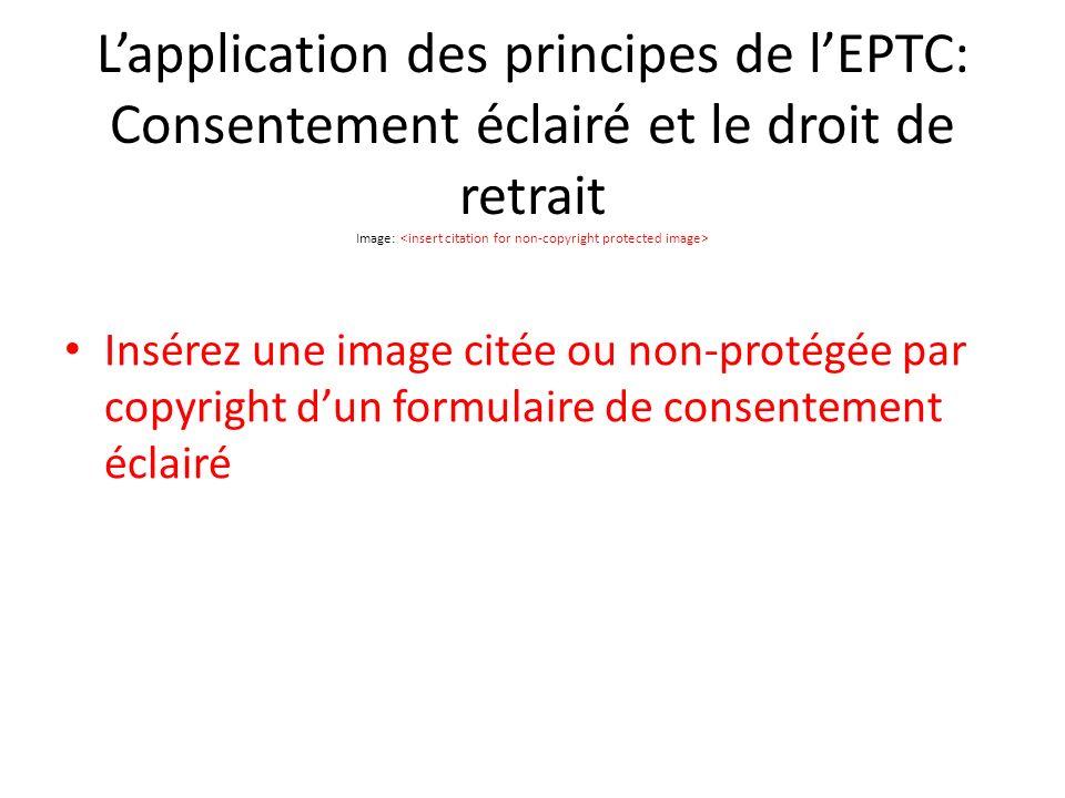 Lapplication des principes de lEPTC: Consentement éclairé et le droit de retrait Image: Insérez une image citée ou non-protégée par copyright dun formulaire de consentement éclairé