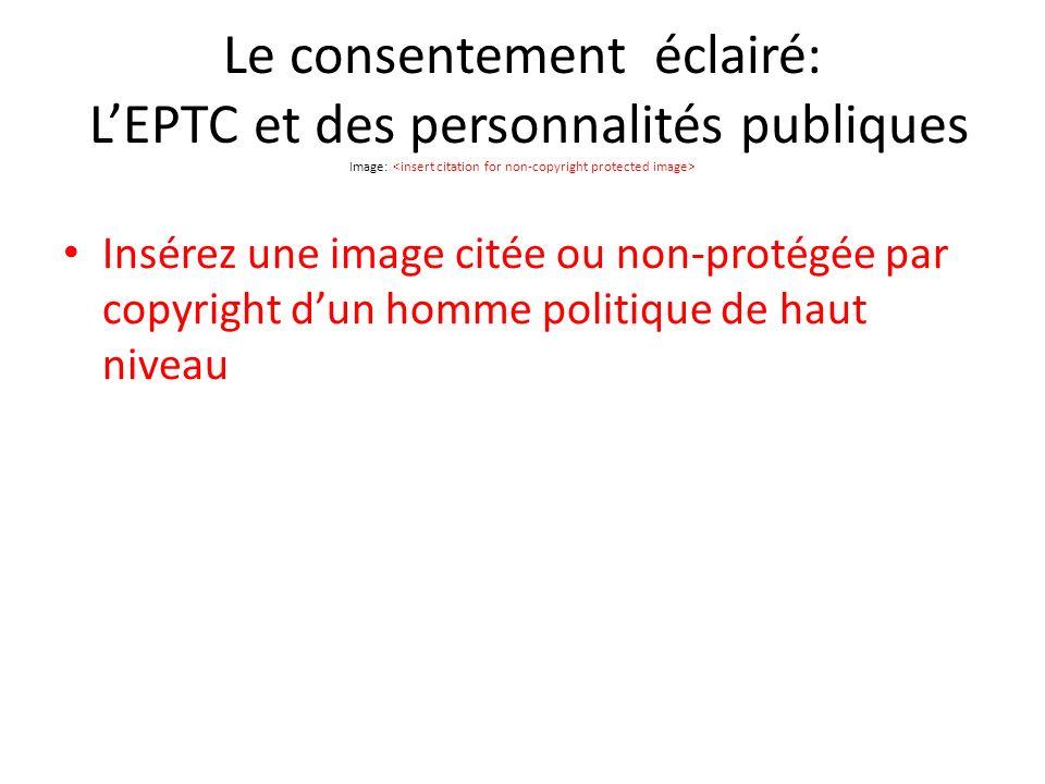 Le consentement éclairé: LEPTC et des personnalités publiques Image: Insérez une image citée ou non-protégée par copyright dun homme politique de haut niveau