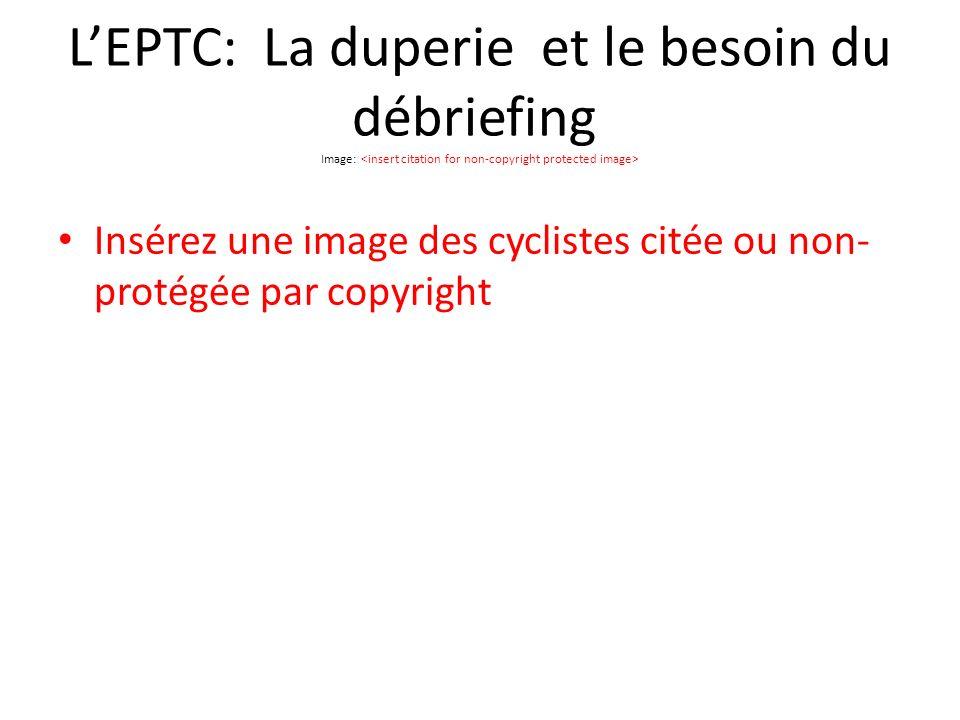 LEPTC: La duperie et le besoin du débriefing Image: Insérez une image des cyclistes citée ou non- protégée par copyright