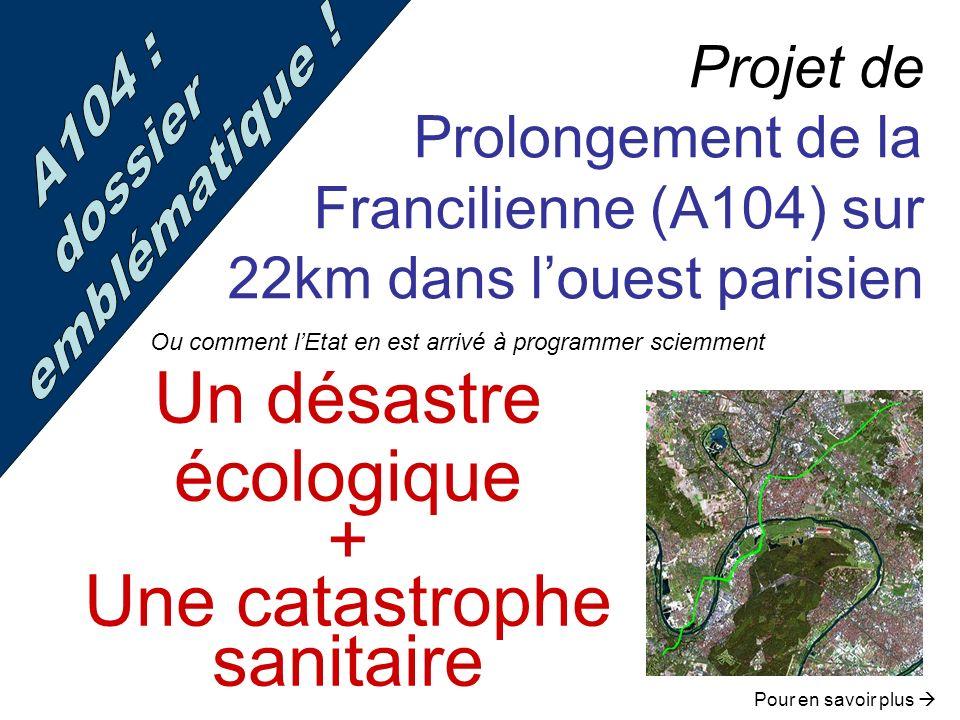 Projet de Prolongement de la Francilienne (A104) sur 22km dans louest parisien Un désastre écologique + Une catastrophe sanitaire Ou comment lEtat en
