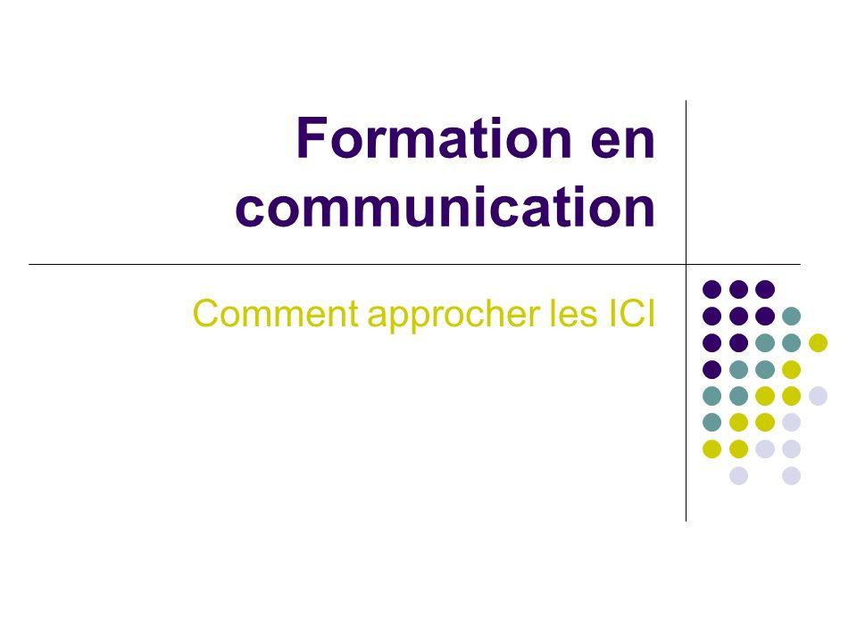 Formation en communication Comment approcher les ICI