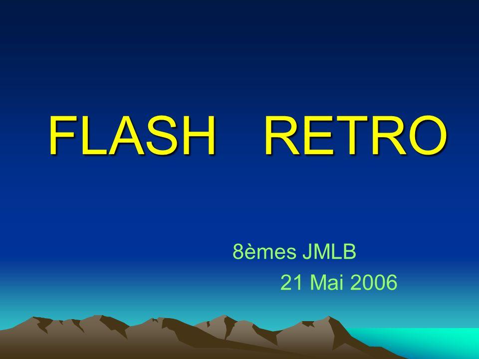 FLASH RETRO FLASH RETRO 8èmes JMLB 21 Mai 2006