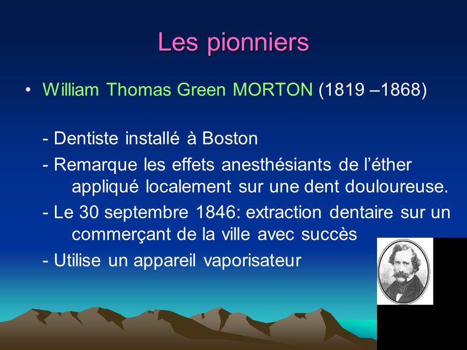 Les pionniers William Thomas Green MORTON (1819 –1868) - Dentiste installé à Boston - Remarque les effets anesthésiants de léther appliqué localement