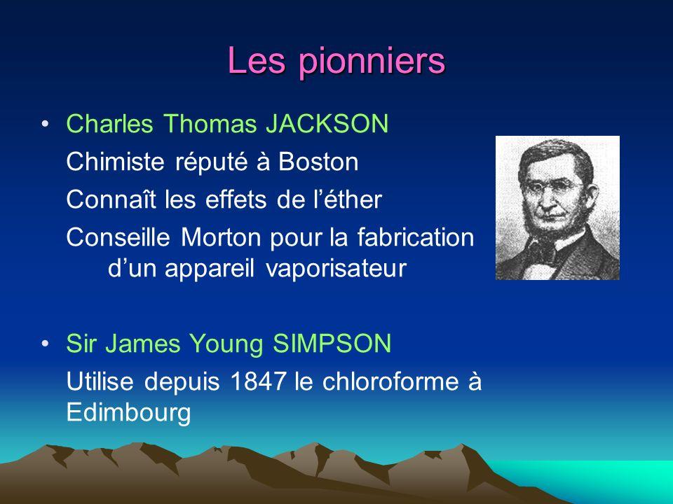 Les pionniers Charles Thomas JACKSON Chimiste réputé à Boston Connaît les effets de léther Conseille Morton pour la fabrication dun appareil vaporisat