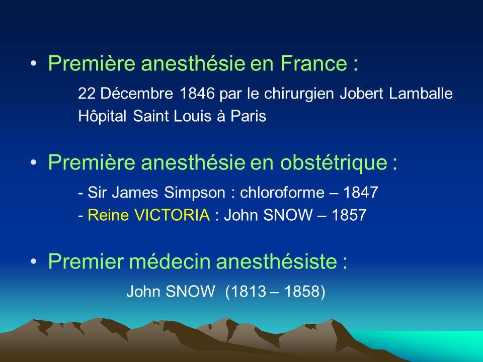 Première anesthésie en France : 22 Décembre 1846 par le chirurgien Jobert Lamballe Hôpital Saint Louis à Paris Première anesthésie en obstétrique : -