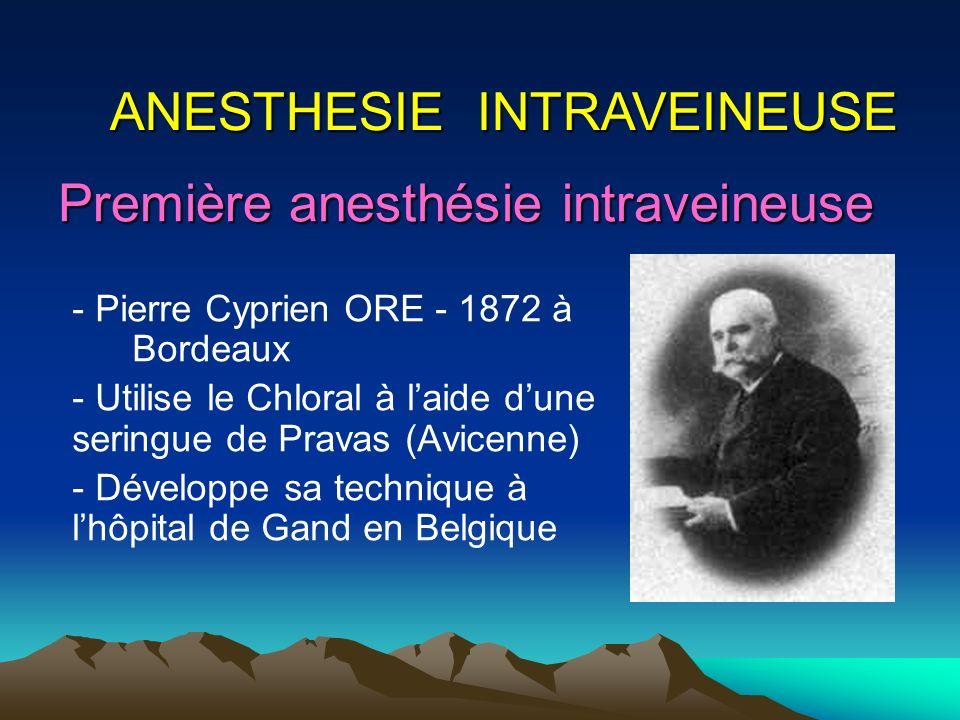 Première anesthésie intraveineuse - Pierre Cyprien ORE - 1872 à Bordeaux - Utilise le Chloral à laide dune seringue de Pravas (Avicenne) - Développe s