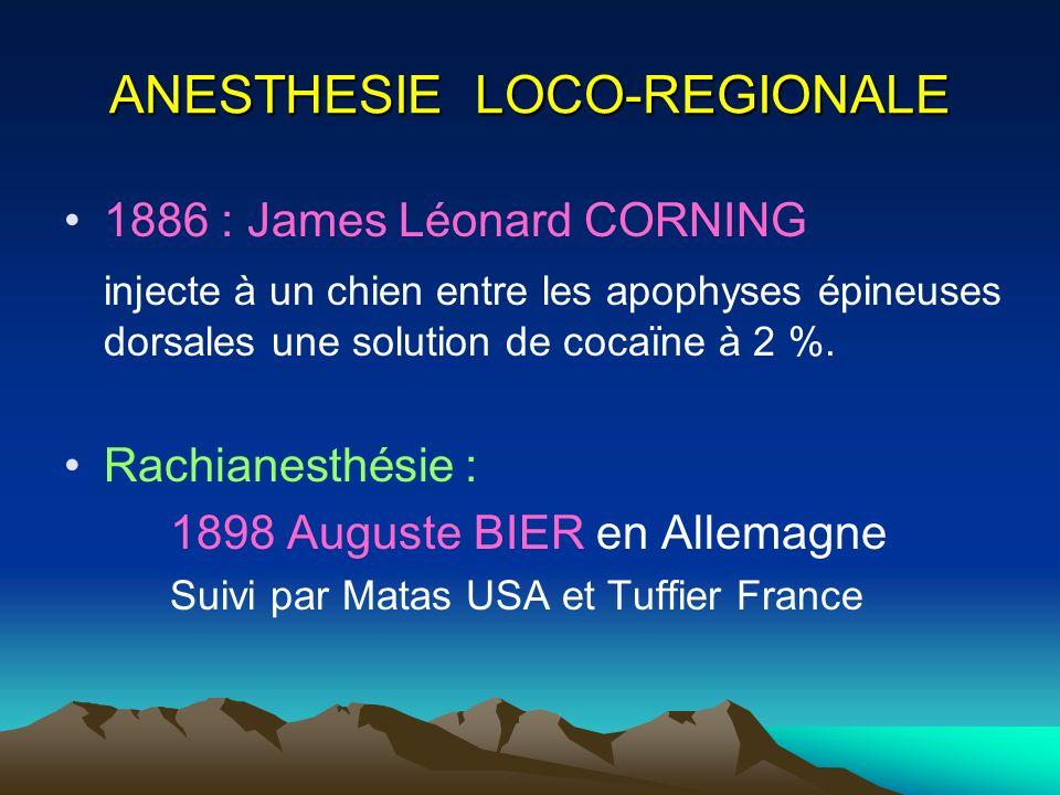 ANESTHESIE LOCO-REGIONALE 1886 : James Léonard CORNING injecte à un chien entre les apophyses épineuses dorsales une solution de cocaïne à 2 %. Rachia