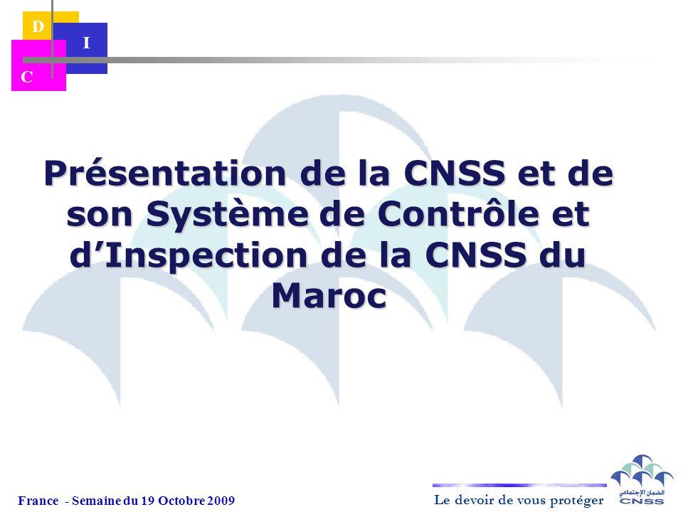 Le devoir de vous protéger D I C Présentation de la CNSS et de son Système de Contrôle et dInspection de la CNSS du Maroc France - Semaine du 19 Octob