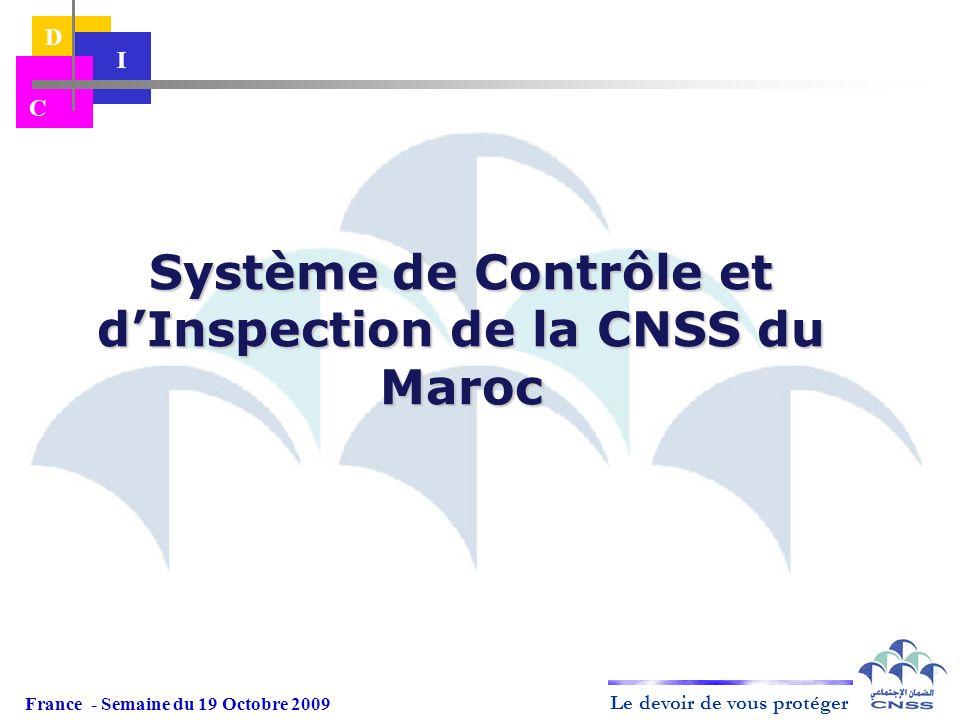 Le devoir de vous protéger D I C Système de Contrôle et dInspection de la CNSS du Maroc France - Semaine du 19 Octobre 2009