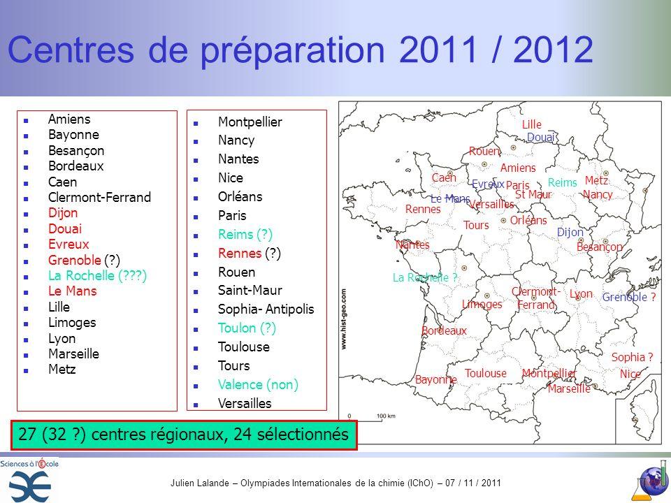 Julien Lalande – Olympiades Internationales de la chimie (IChO) – 07 / 11 / 2011 Centres de préparation 2011 / 2012 Amiens Bayonne Besançon Bordeaux C