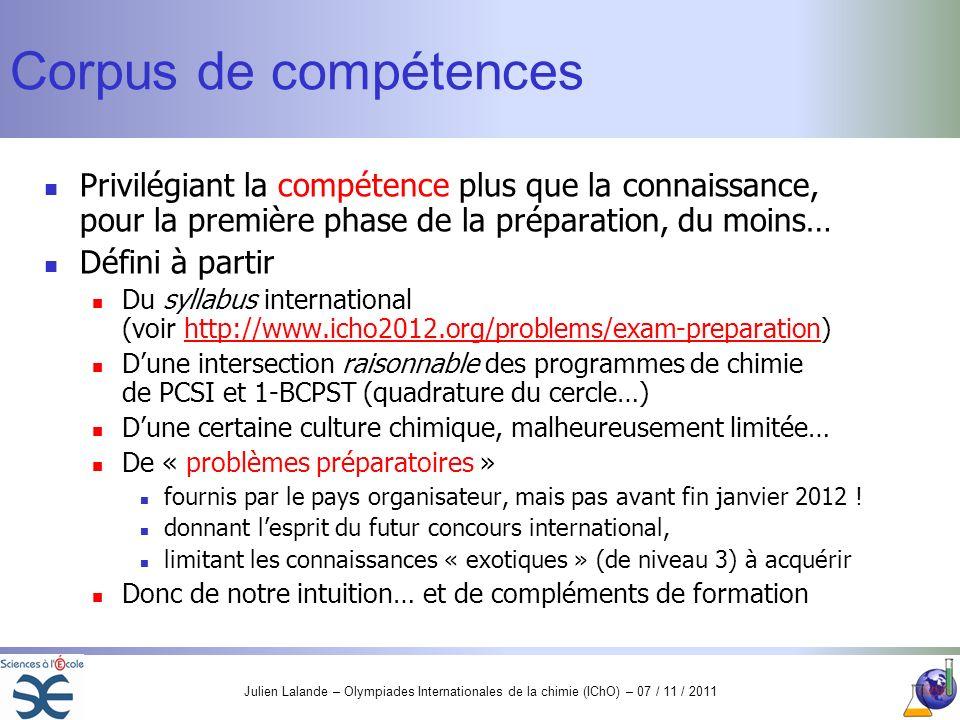 Julien Lalande – Olympiades Internationales de la chimie (IChO) – 07 / 11 / 2011 Corpus de compétences Privilégiant la compétence plus que la connaiss