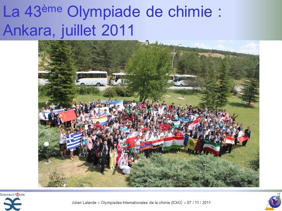 Julien Lalande – Olympiades Internationales de la chimie (IChO) – 07 / 11 / 2011 La 43 ème Olympiade de chimie : Ankara, juillet 2011