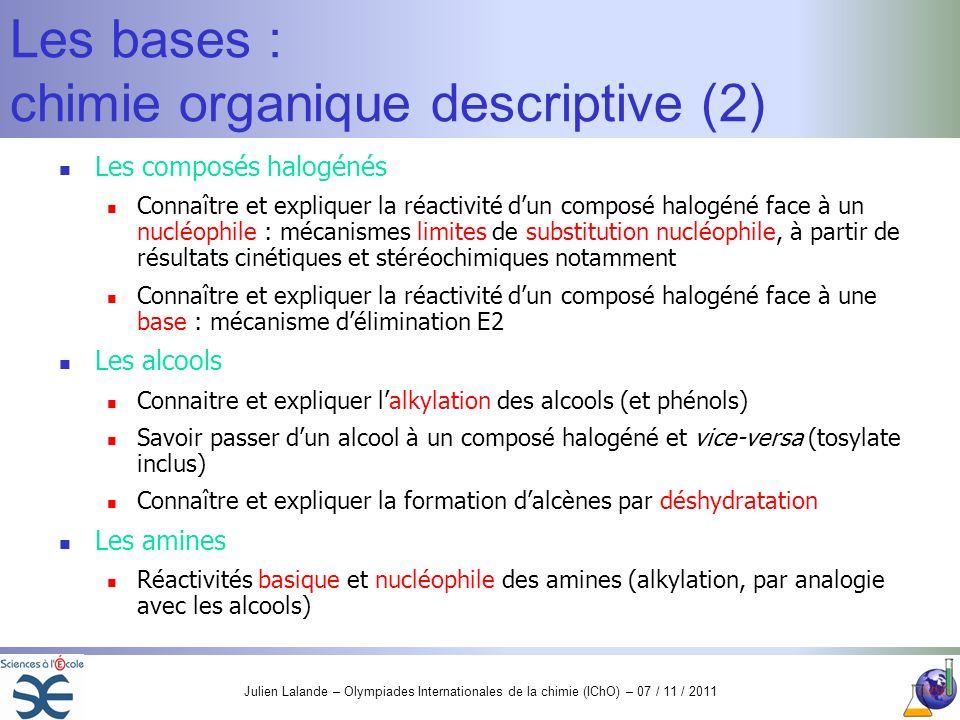 Julien Lalande – Olympiades Internationales de la chimie (IChO) – 07 / 11 / 2011 Les bases : chimie organique descriptive (2) Les composés halogénés C