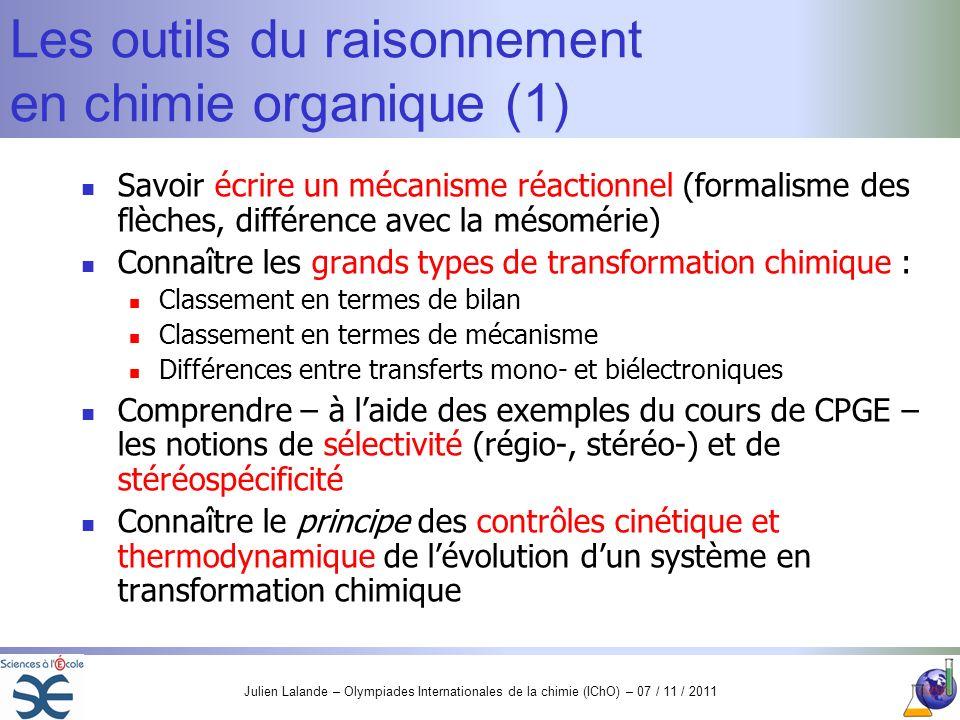 Julien Lalande – Olympiades Internationales de la chimie (IChO) – 07 / 11 / 2011 Les outils du raisonnement en chimie organique (1) Savoir écrire un m