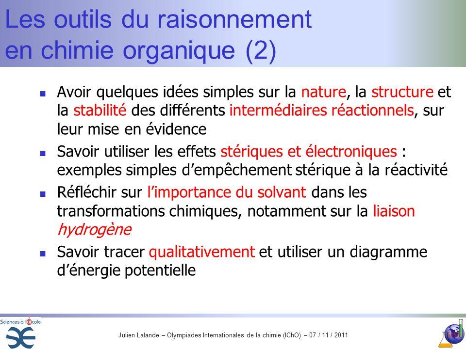 Julien Lalande – Olympiades Internationales de la chimie (IChO) – 07 / 11 / 2011 Les outils du raisonnement en chimie organique (2) Avoir quelques idé