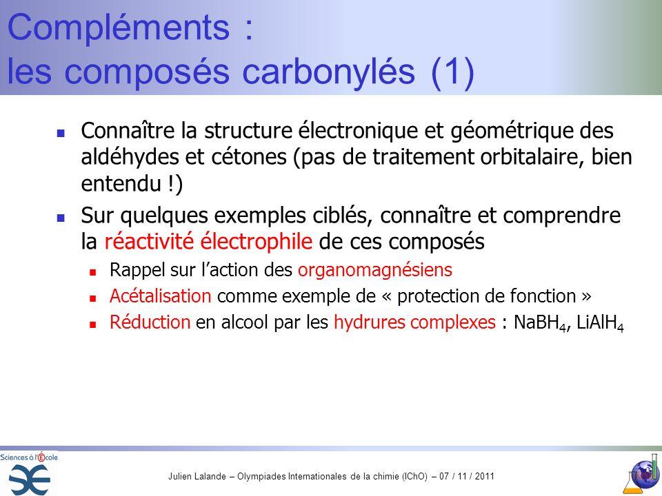 Julien Lalande – Olympiades Internationales de la chimie (IChO) – 07 / 11 / 2011 Compléments : les composés carbonylés (1) Connaître la structure élec