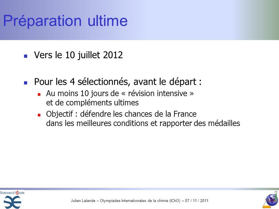 Julien Lalande – Olympiades Internationales de la chimie (IChO) – 07 / 11 / 2011 Préparation ultime Vers le 10 juillet 2012 Pour les 4 sélectionnés, a