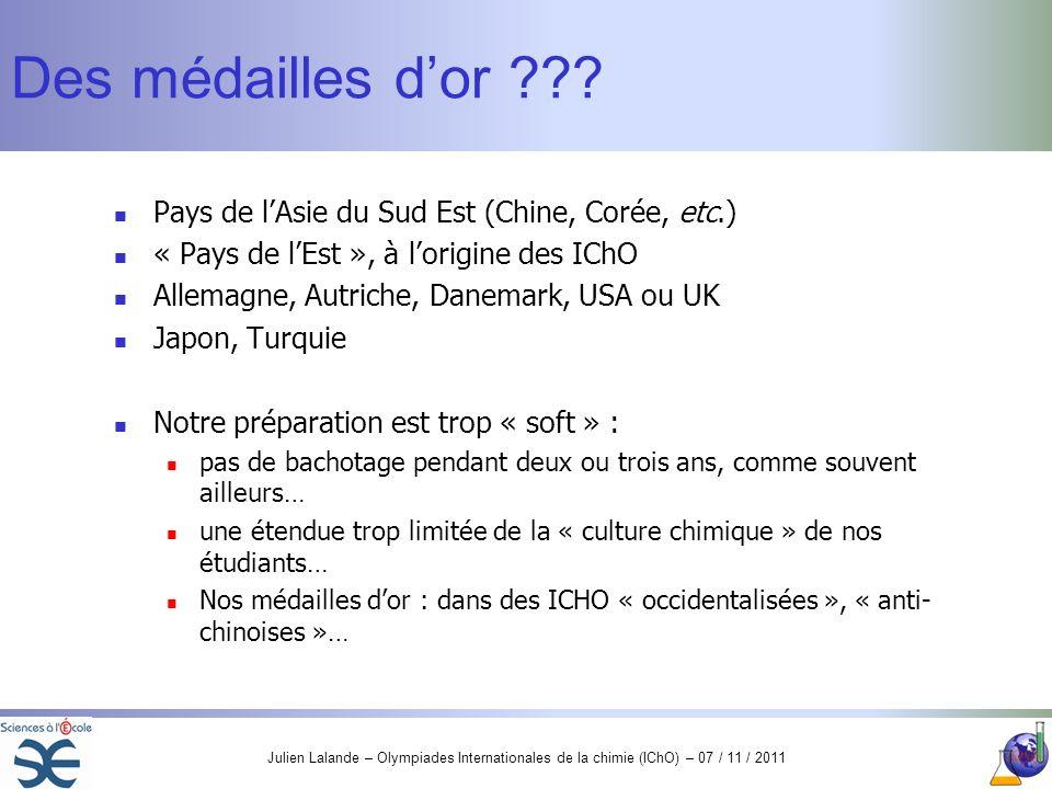 Julien Lalande – Olympiades Internationales de la chimie (IChO) – 07 / 11 / 2011 Des médailles dor ??? Pays de lAsie du Sud Est (Chine, Corée, etc.) «